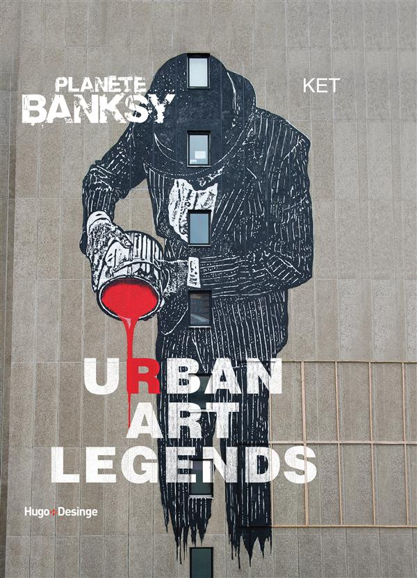Planète Banksy Urban art legends Ket Hugo Desinge